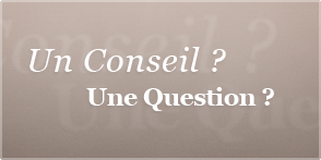 Un conseil ? Une question ?